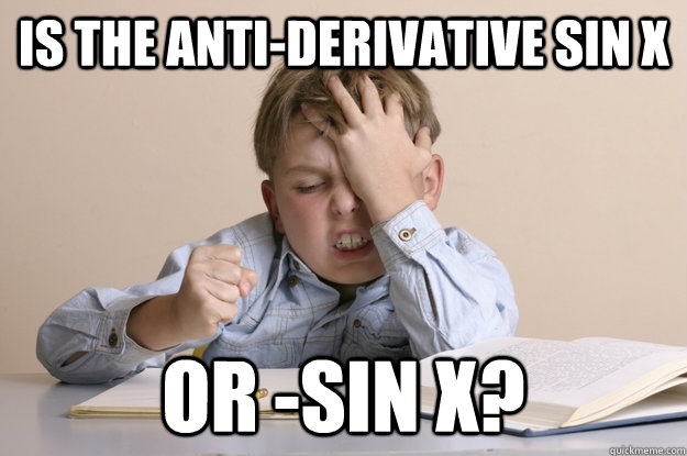 Is the Anti-Derivative sin x or -sin x?