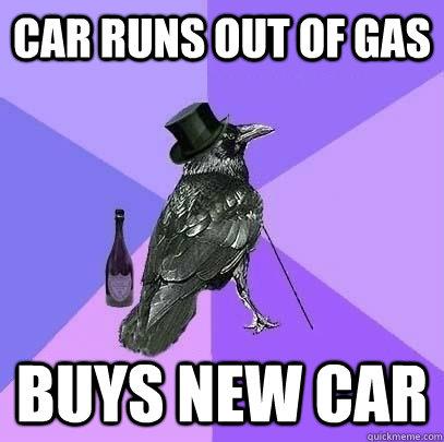 Car runs out of gas Buys new car - Car runs out of gas Buys new car  Rich Raven