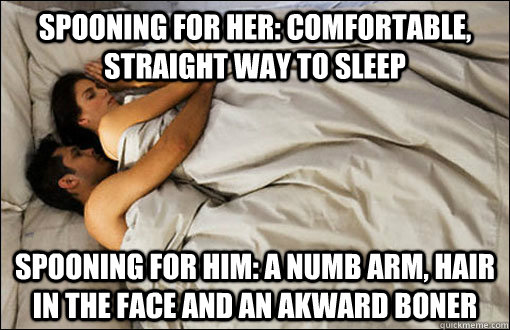Spooning for her: Comfortable, straight way to sleep Spooning for him: a numb arm, hair in the face and an akward boner - Spooning for her: Comfortable, straight way to sleep Spooning for him: a numb arm, hair in the face and an akward boner  spooning couple