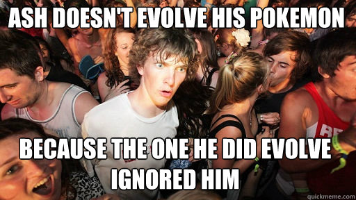 ash doesn't evolve his Pokemon   because the one he did evolve ignored him - ash doesn't evolve his Pokemon   because the one he did evolve ignored him  Sudden Clarity Clarence