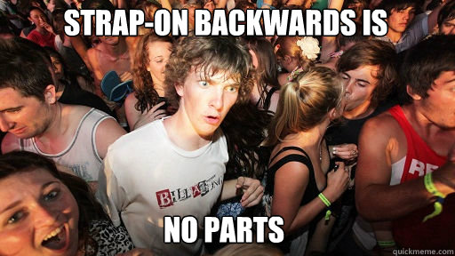 Strap-on backwards is No parts - Strap-on backwards is No parts  Sudden Clarity Clarence