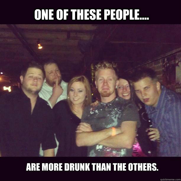 40d2a2ce1c227df74560b09f6f41abede2723c710d7eb998eed2f7ff2fb53828 one of these people are more drunk than the others fabulous