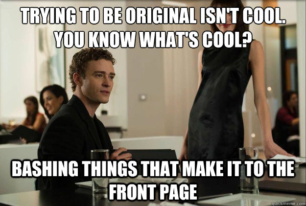 Trying to be original isn't cool. You know what's cool? Bashing things that make it to the front page - Trying to be original isn't cool. You know what's cool? Bashing things that make it to the front page  justin timberlake the social network scene