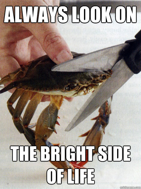 ALWAYS LOOK ON THE BRIGHT SIDE OF LIFE  Optimistic Crab