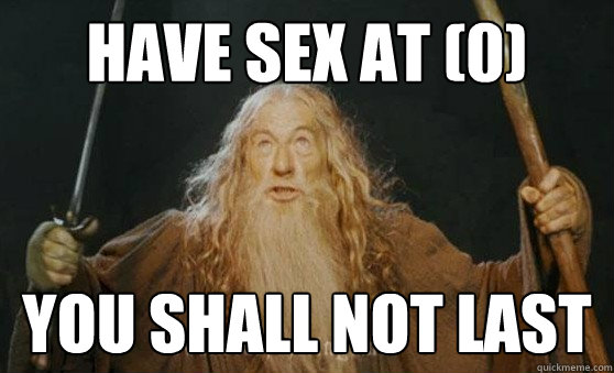 Have sex at (0) you shall not last