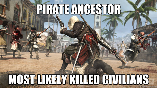 PIRATE ANCESTOR MOST LIKELY KILLED CIVILIANS - PIRATE ANCESTOR MOST LIKELY KILLED CIVILIANS  Assassins Creed 4