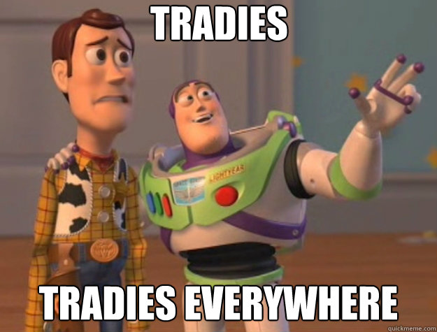 Tradies Tradies everywhere - Tradies Tradies everywhere  Toy Story