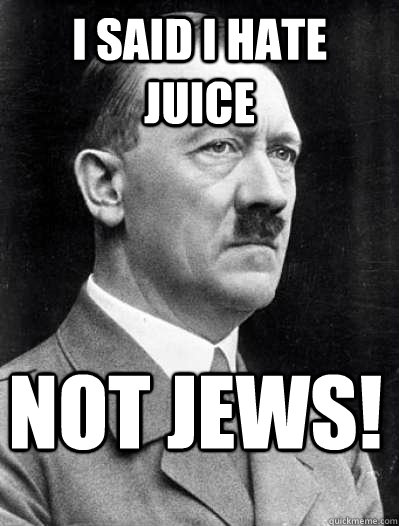 I SAID I HATE JUICE NOT JEWS!