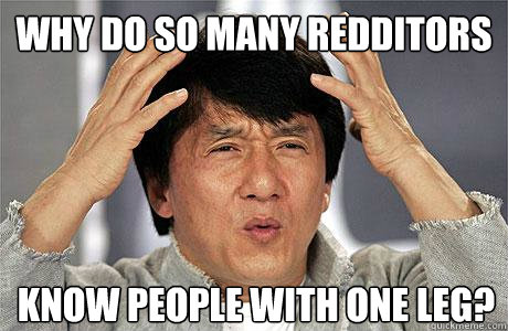 Why do so many redditors know people with one leg?  - Why do so many redditors know people with one leg?   EPIC JACKIE CHAN