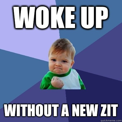 Woke up Without a new zit - Woke up Without a new zit  Success Kid
