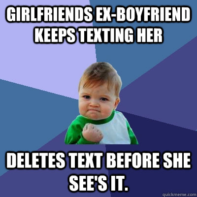 Girlfriends ex-boyfriend keeps texting her deletes text before she