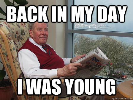 4119229add39d593594366caccfc24cf66e4c1676f699e49f017d0cf54485aef back in my day i was young bumbling old man quickmeme