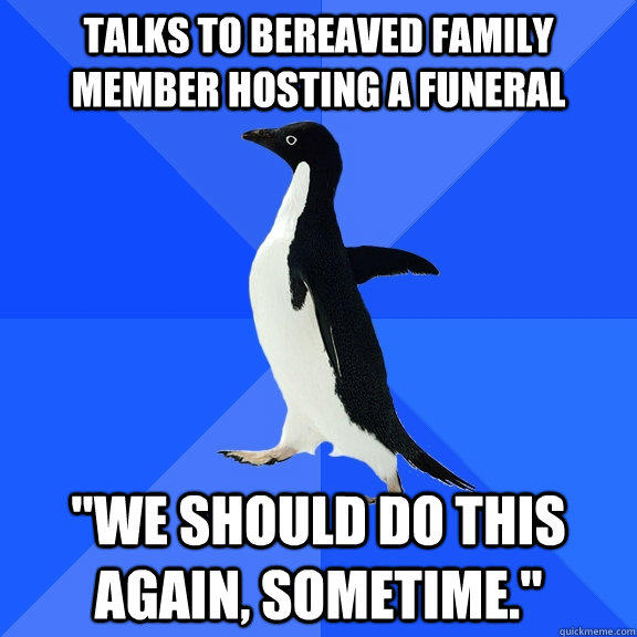 Talks to bereaved family member hosting a funeral