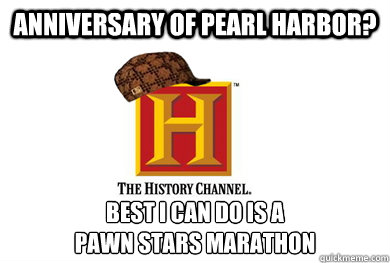 anniversary of pearl harbor? best I can do is a pawn stars ...