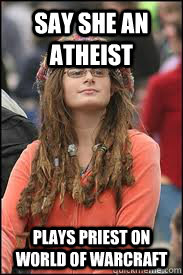 say she an  atheist Plays priest on world of Warcraft - say she an  atheist Plays priest on world of Warcraft  Collage liberal