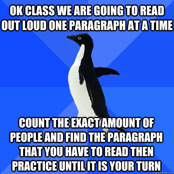 OK class we are going to read out loud one paragraph at a time Count the exact amount of people and find the paragraph that you have to read then practice until it is your turn - OK class we are going to read out loud one paragraph at a time Count the exact amount of people and find the paragraph that you have to read then practice until it is your turn  Socially Awkward Penguin