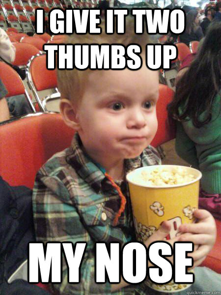 I give it two thumbs up my nose - Movie Critic Kid - quickmeme