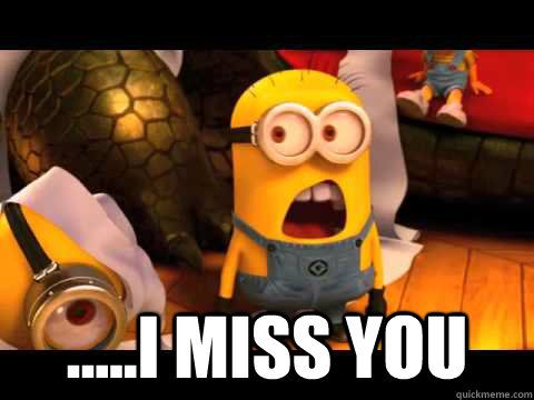 .....I miss you  -  .....I miss you   minion