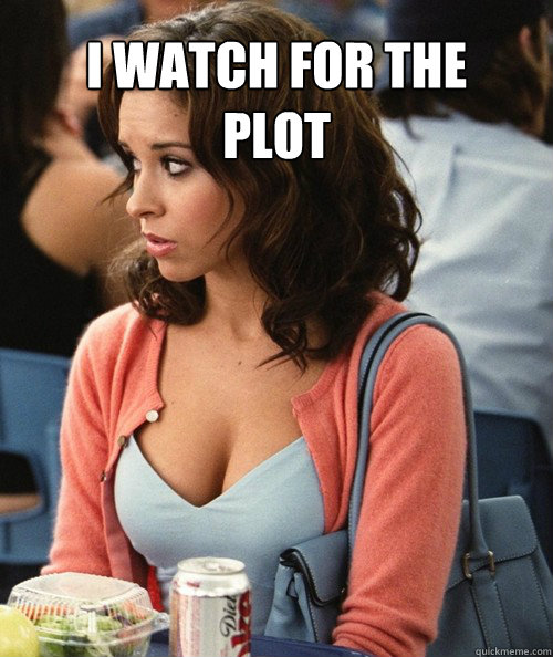 I watch for the plot