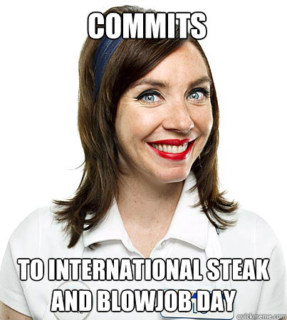 Phrase... super international steak and blow job day something