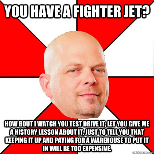 413af08dd0ca410e7cdf8eca685d250ecf505618f44a3bc403142fb8f4a60cdc you have a fighter jet? how bout i watch you test drive it, let