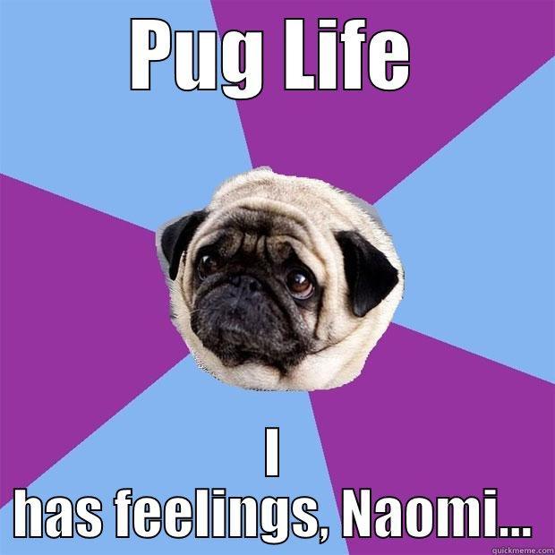 PUG LIFE I HAS FEELINGS, NAOMI... Lonely Pug
