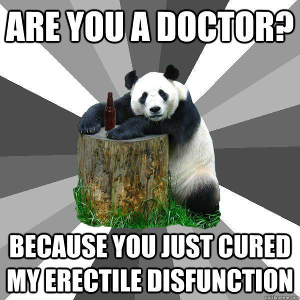 Are you a doctor? Because you just cured my erectile disfunction - Are you a doctor? Because you just cured my erectile disfunction  Pickup-Line Panda