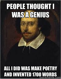 people thought i was a genius all i did was make poetry and invented 1700 words  SHAKESPEARE SWAG