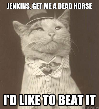 Jenkins, get me a dead horse I'd like to beat it - Jenkins, get me a dead horse I'd like to beat it  Aristocat