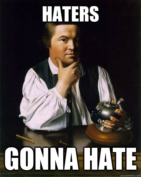 Haters Gonna Hate - Haters Gonna Hate  Paul Revere FTW