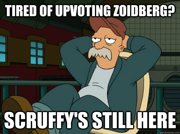 Tired of upvoting zoidberg? Scruffy's still here - Tired of upvoting zoidberg? Scruffy's still here  Best Scruffy Quote
