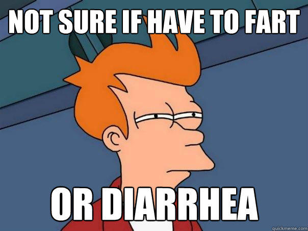 not sure if have to fart or diarrhea - not sure if have to fart or diarrhea  Futurama Fry