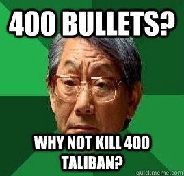 400 BUllets? Why not kill 400 Taliban?