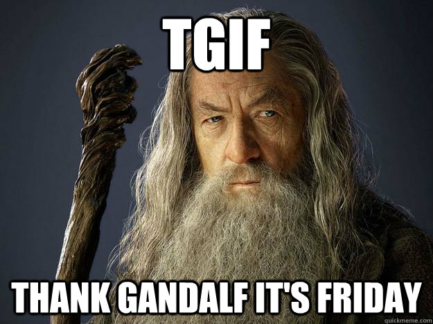 TGIF Thank Gandalf It's Friday
