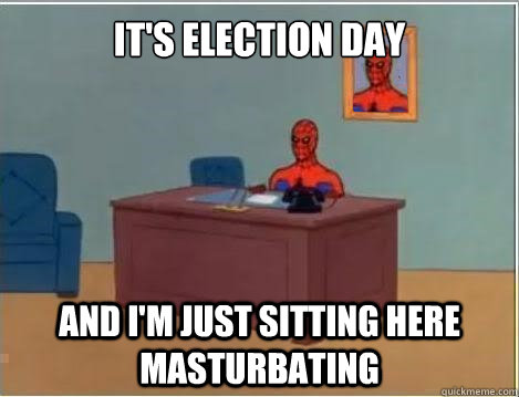 It's election day and i'm just sitting here masturbating - It's election day and i'm just sitting here masturbating  Spiderman Masturbating Desk
