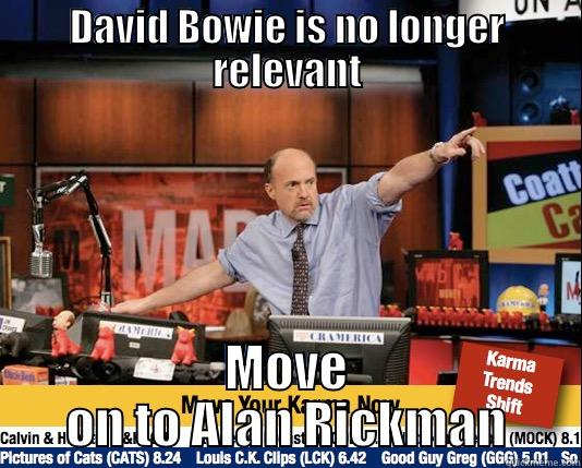 DAVID BOWIE IS NO LONGER RELEVANT MOVE ON TO ALAN RICKMAN Mad Karma with Jim Cramer