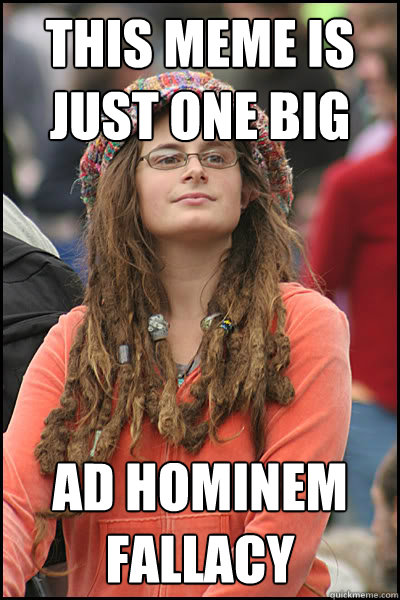 This meme is just one big Ad hominem fallacy - This meme is just one big Ad hominem fallacy  College Liberal