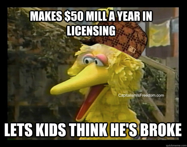 Makes $50 mill a year in licensing lets kids think he's broke