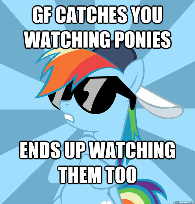 GF catches you watching ponies Ends up watching them too  Socially Awesome Brony