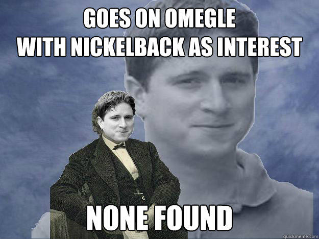 Goes On Omegle With Nickelback as interest None found