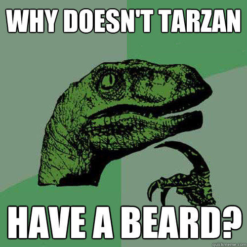why doesn't tarzan have a beard?  - why doesn't tarzan have a beard?   Philosoraptor