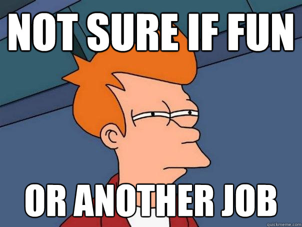 not sure if fun or another job - not sure if fun or another job  Futurama Fry