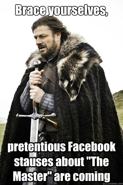 Brace yourselves, pretentious Facebook stauses about