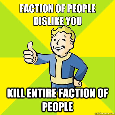 Faction of people dislike you kill entire faction of people - Faction of people dislike you kill entire faction of people  Fallout new vegas