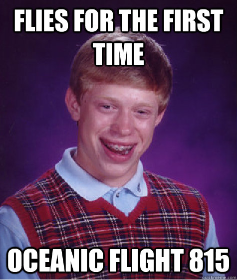 Flies for the first time Oceanic flight 815 - Flies for the first time Oceanic flight 815  Bad Luck Brian