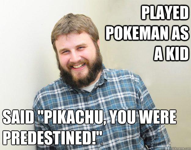 Played Pokeman as a kid Said