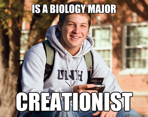 is a Biology major creationist - is a Biology major creationist  College Freshman