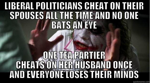 LIBERAL POLITICIANS CHEAT ON THEIR SPOUSES ALL THE TIME AND NO ONE BATS AN EYE ONE TEA PARTIER CHEATS ON HER HUSBAND ONCE AND EVERYONE LOSES THEIR MINDS Joker Mind Loss
