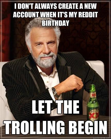 Funny Birthday Meme Reddit : I don t always create a new account when it s my reddit