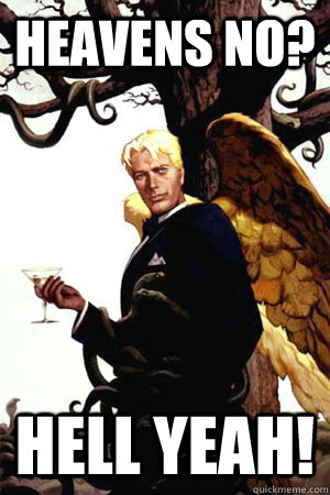 Heavens no? Hell yeah! - Heavens no? Hell yeah!  Good Guy Lucifer